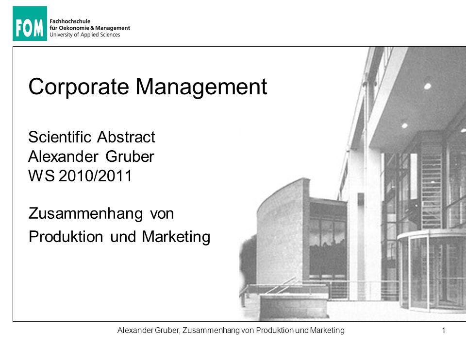 1Alexander Gruber, Zusammenhang von Produktion und Marketing Corporate Management Scientific Abstract Alexander Gruber WS 2010/2011 Zusammenhang von P