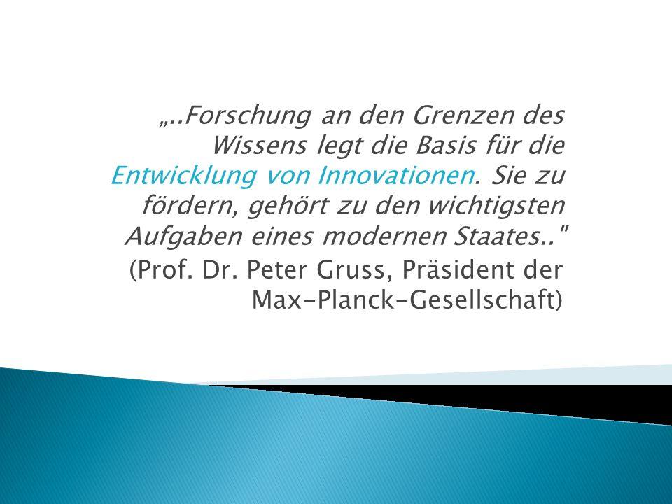 ..Forschung an den Grenzen des Wissens legt die Basis für die Entwicklung von Innovationen. Sie zu fördern, gehört zu den wichtigsten Aufgaben eines m