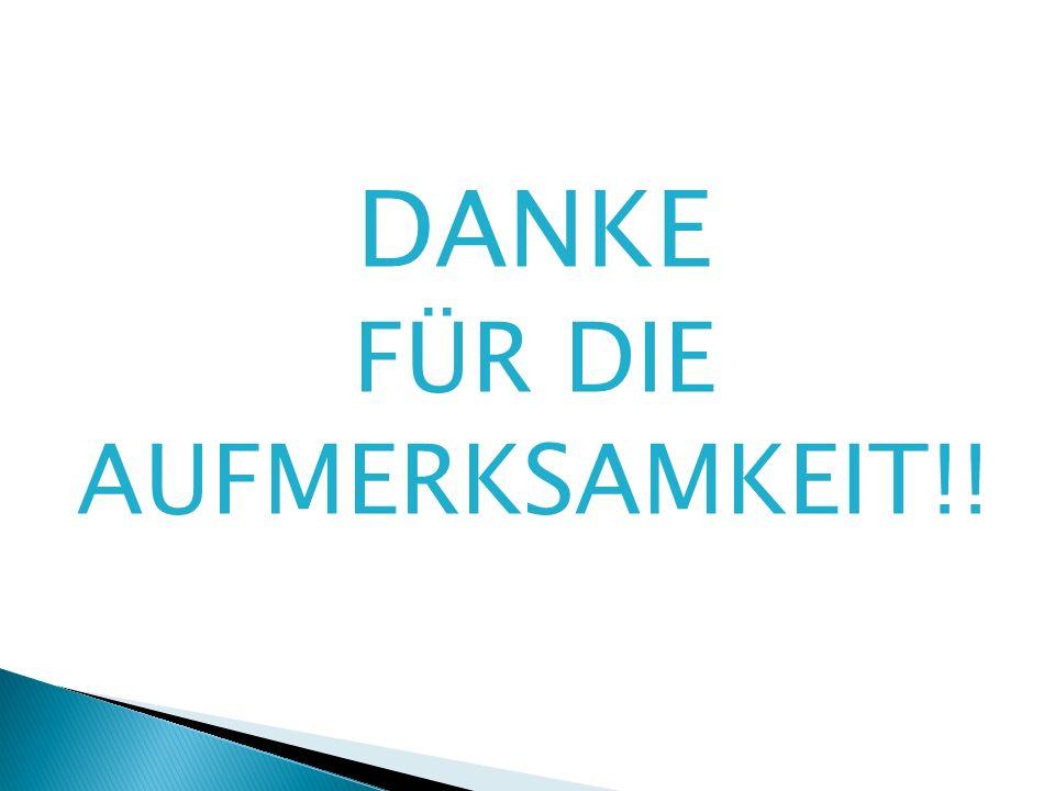 DANKE FÜR DIE AUFMERKSAMKEIT!!