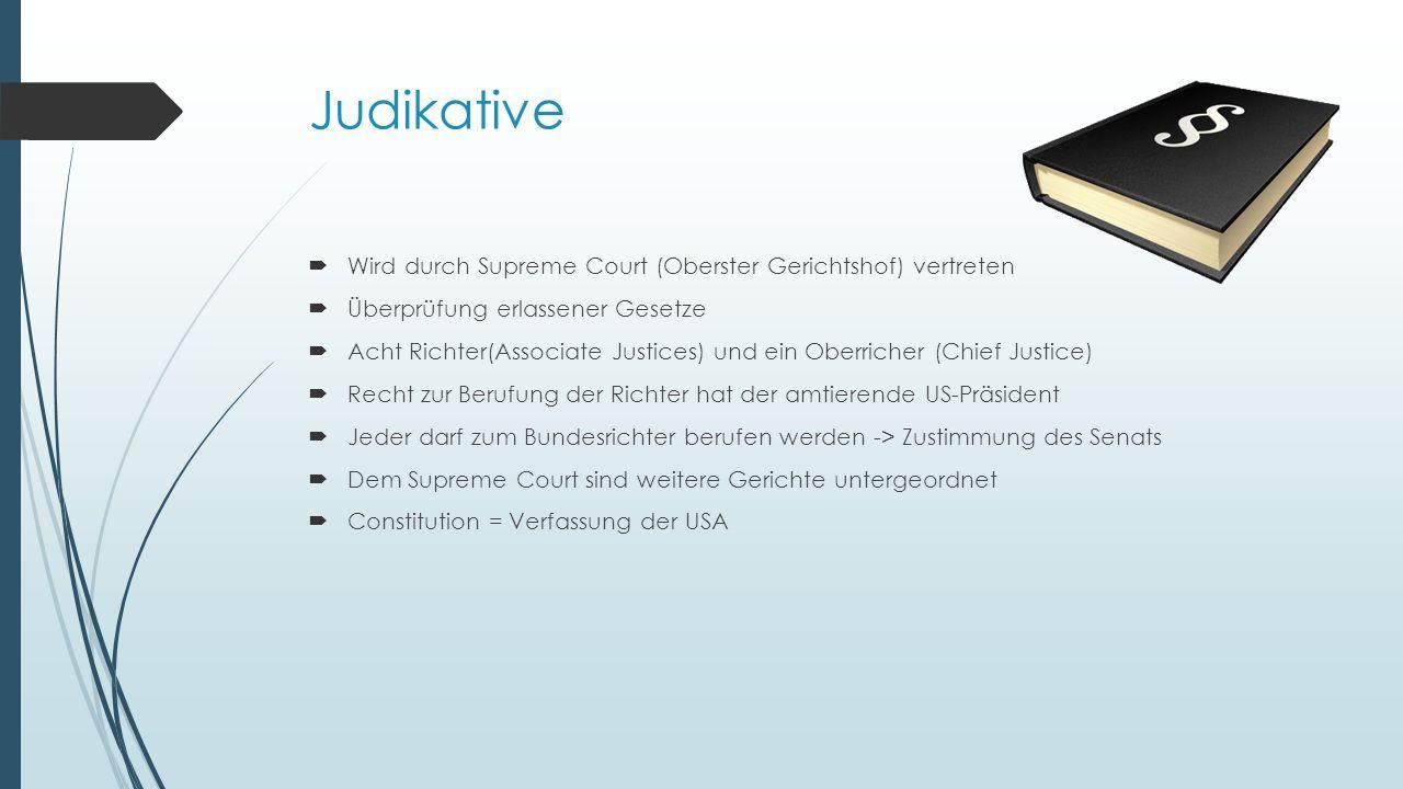 Judikative Wird durch Supreme Court (Oberster Gerichtshof) vertreten Überprüfung erlassener Gesetze Acht Richter(Associate Justices) und ein Oberriche