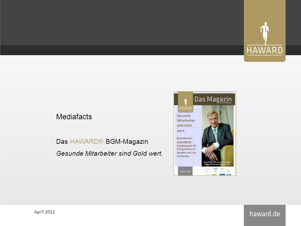 April 2012 Mediafacts Das HAWARD® BGM-Magazin Gesunde Mitarbeiter sind Gold wert.