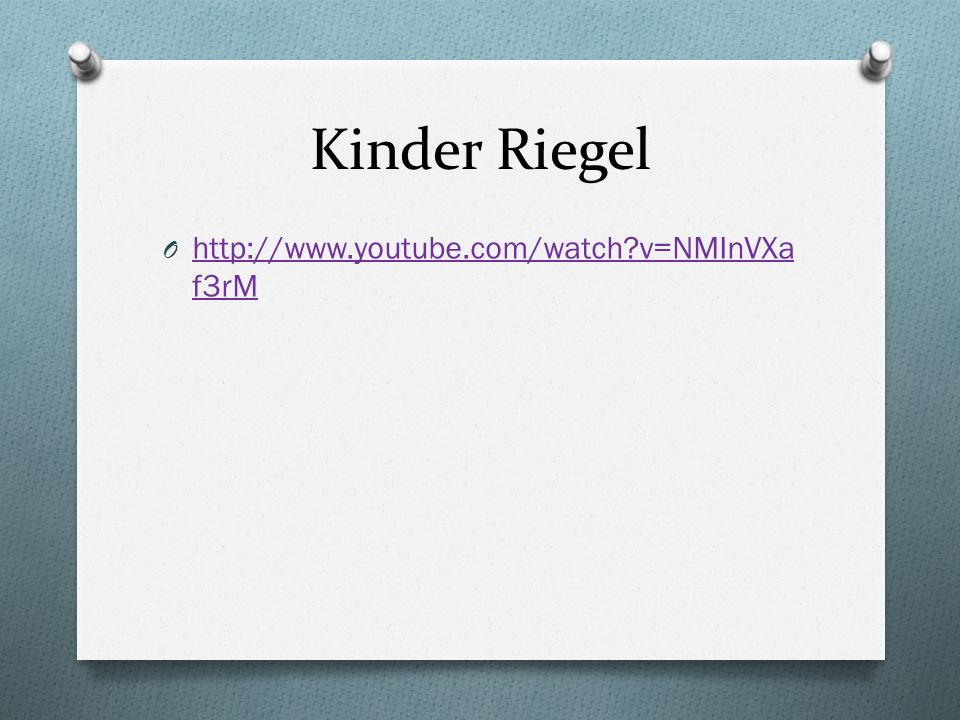 Kinder Riegel O http://www.youtube.com/watch?v=NMInVXa f3rM http://www.youtube.com/watch?v=NMInVXa f3rM