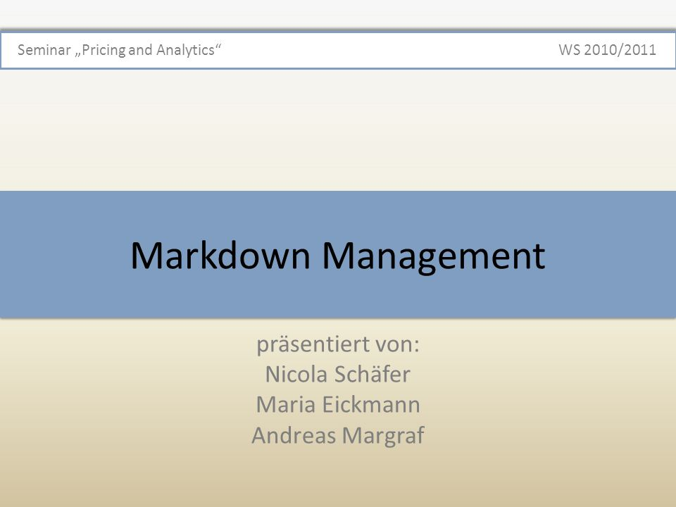 Nicola Schäfer, Maria Eickmann, Andreas Margraf | Markdown Management | 12 Seminar Pricing & Analysis Überblick Markdown Gründe für Markdown Unternehmensstrategie; Kundenbindung und/oder Lockangebote; Reduzierung der Lagerbestände; Absatzsteigerung.