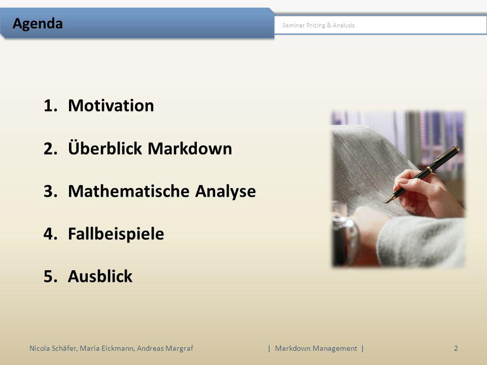 1.Motivation 2.Überblick Markdown 3.Mathematische Analyse 4.Fallbeispiele 5.Ausblick Nicola Schäfer, Maria Eickmann, Andreas Margraf3 | Markdown Management | Motivation Seminar Pricing & Analysis