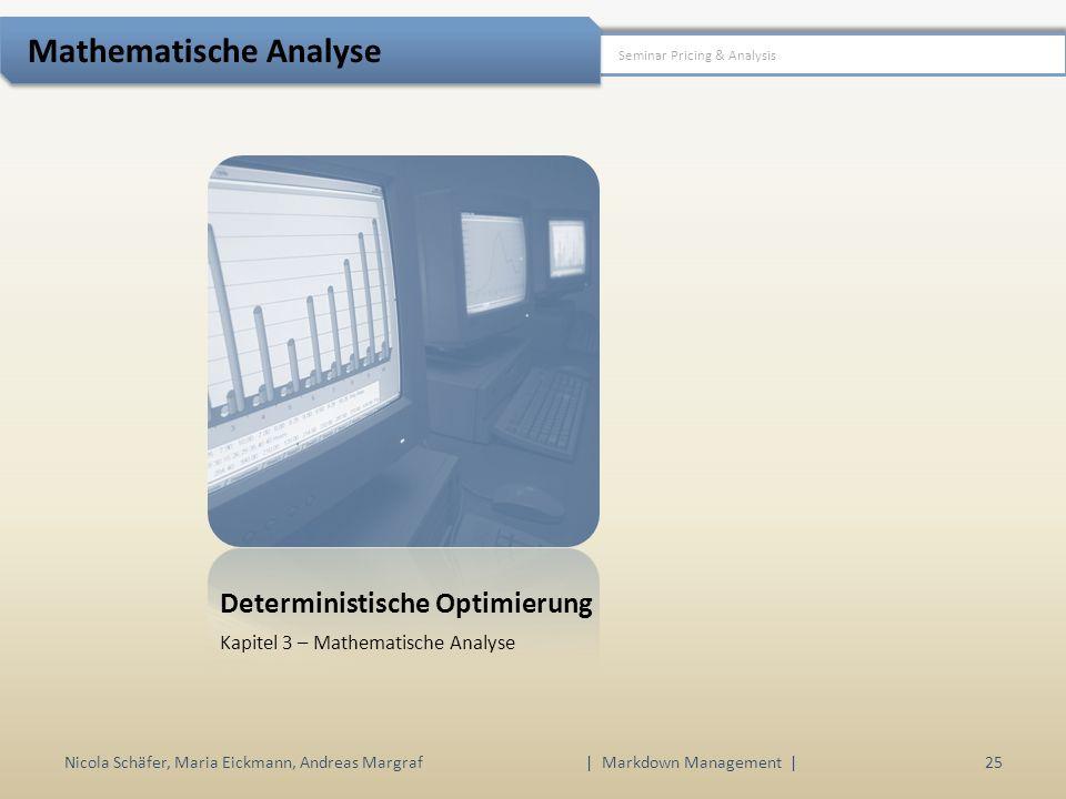 Deterministische Optimierung Kapitel 3 – Mathematische Analyse Nicola Schäfer, Maria Eickmann, Andreas Margraf | Markdown Management | 25 Seminar Pricing & Analysis Mathematische Analyse