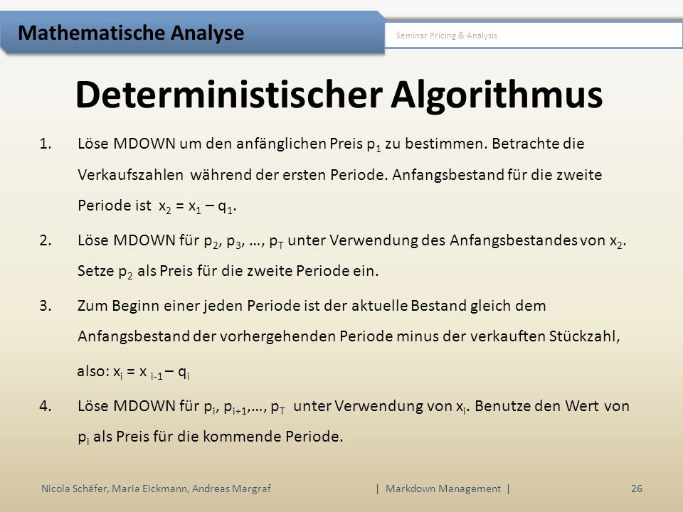 Deterministischer Algorithmus Nicola Schäfer, Maria Eickmann, Andreas Margraf | Markdown Management | 26 Seminar Pricing & Analysis Mathematische Anal