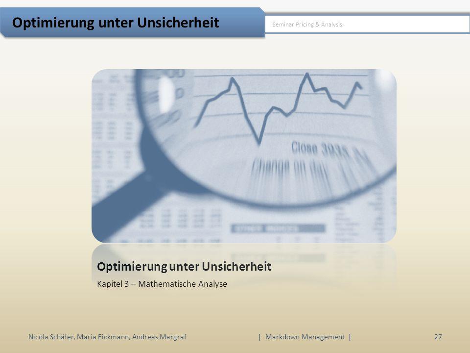 Optimierung unter Unsicherheit Kapitel 3 – Mathematische Analyse Nicola Schäfer, Maria Eickmann, Andreas Margraf | Markdown Management | 27 Seminar Pricing & Analysis Optimierung unter Unsicherheit