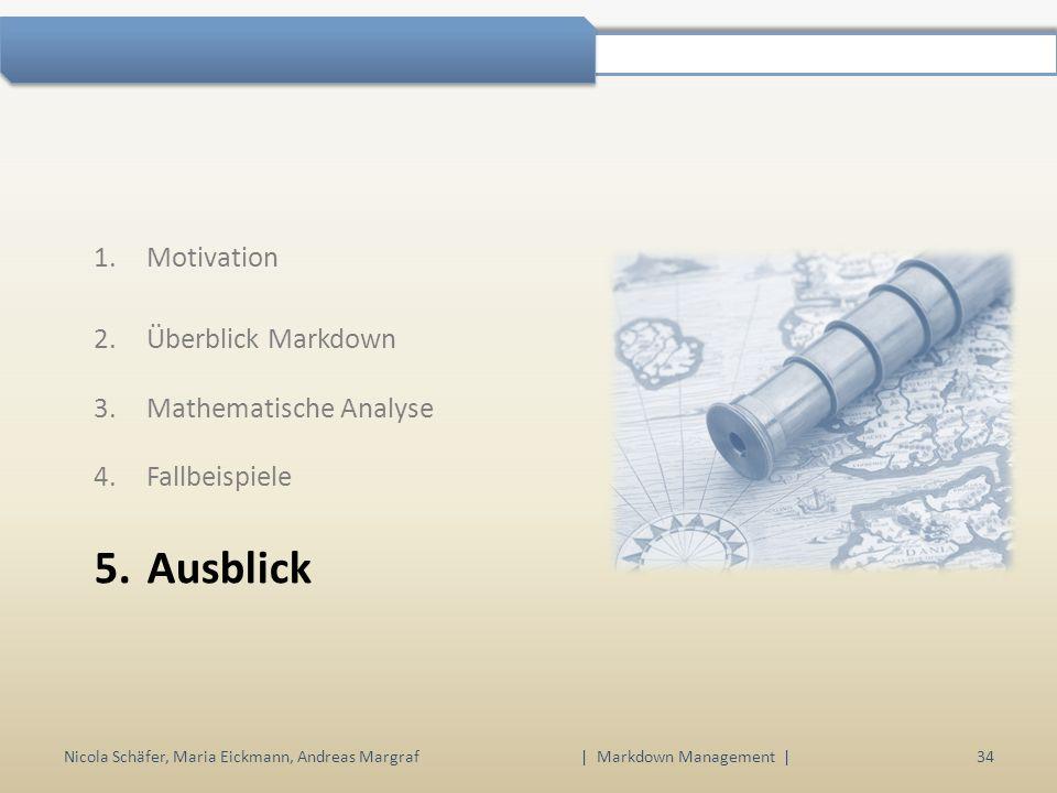 1.Motivation 2.Überblick Markdown 3.Mathematische Analyse 4.Fallbeispiele 5.Ausblick Nicola Schäfer, Maria Eickmann, Andreas Margraf34 | Markdown Management |