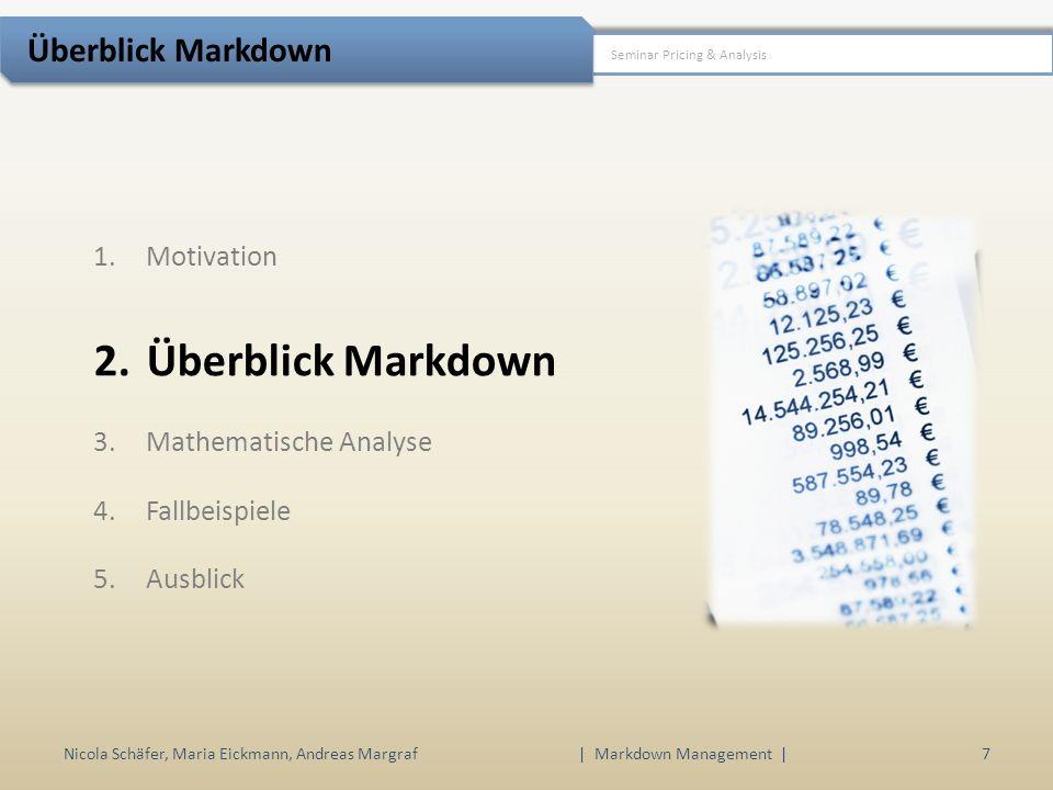 Ziele Nicola Schäfer, Maria Eickmann, Andreas Margraf | Markdown Management | 18 Seminar Pricing & Analysis Mathematische Analyse Sobald der Preis reduziert wurde, kann er nicht mehr angehoben werden kontinuierliche Preissenkung Ziel ist die Maximierung bzw.