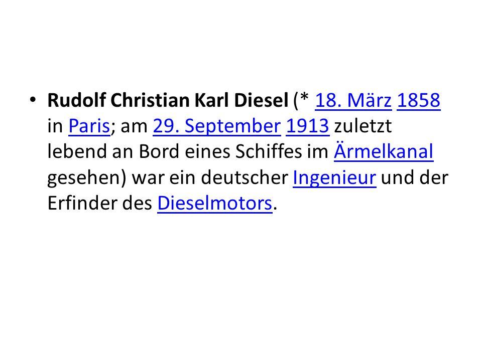 Rudolf Christian Karl Diesel (* 18. März 1858 in Paris; am 29. September 1913 zuletzt lebend an Bord eines Schiffes im Ärmelkanal gesehen) war ein deu