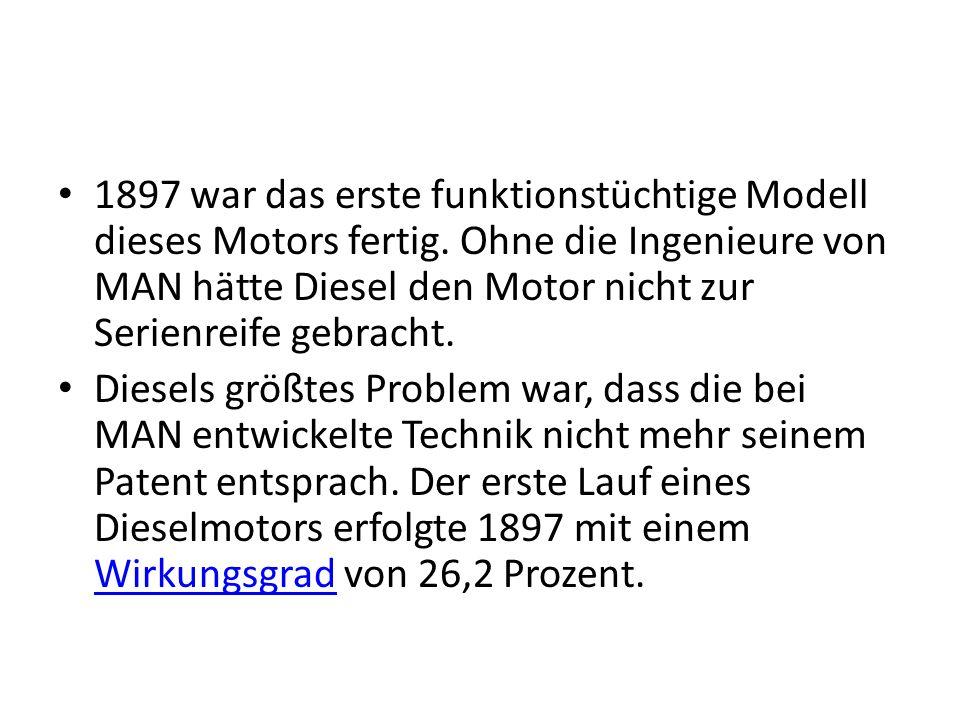 1897 war das erste funktionstüchtige Modell dieses Motors fertig. Ohne die Ingenieure von MAN hätte Diesel den Motor nicht zur Serienreife gebracht. D