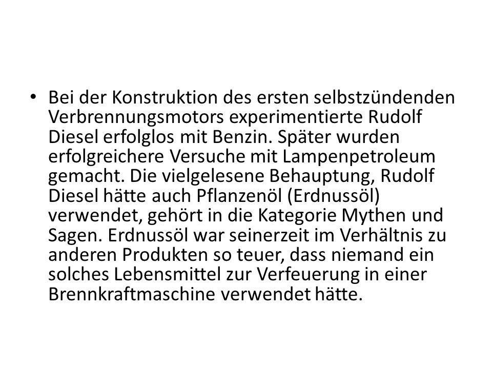 Bei der Konstruktion des ersten selbstzündenden Verbrennungsmotors experimentierte Rudolf Diesel erfolglos mit Benzin. Später wurden erfolgreichere Ve