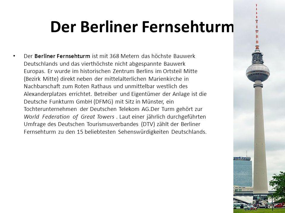 Der Berliner Fernsehturm Der Berliner Fernsehturm ist mit 368 Metern das höchste Bauwerk Deutschlands und das vierthöchste nicht abgespannte Bauwerk E
