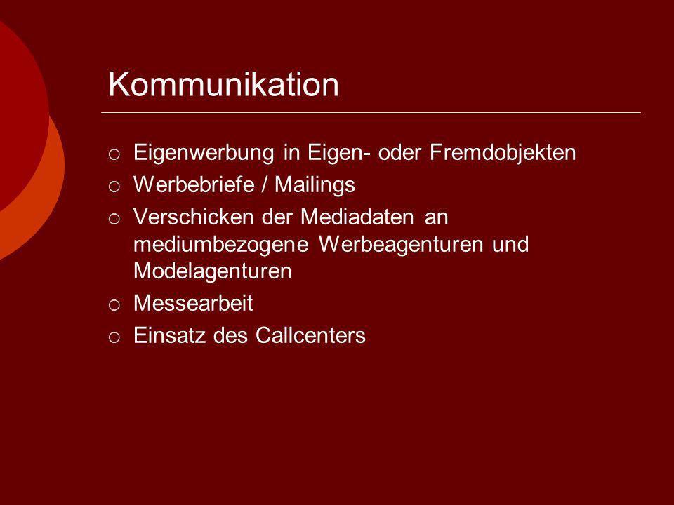 Kommunikation Eigenwerbung in Eigen- oder Fremdobjekten Werbebriefe / Mailings Verschicken der Mediadaten an mediumbezogene Werbeagenturen und Modelagenturen Messearbeit Einsatz des Callcenters