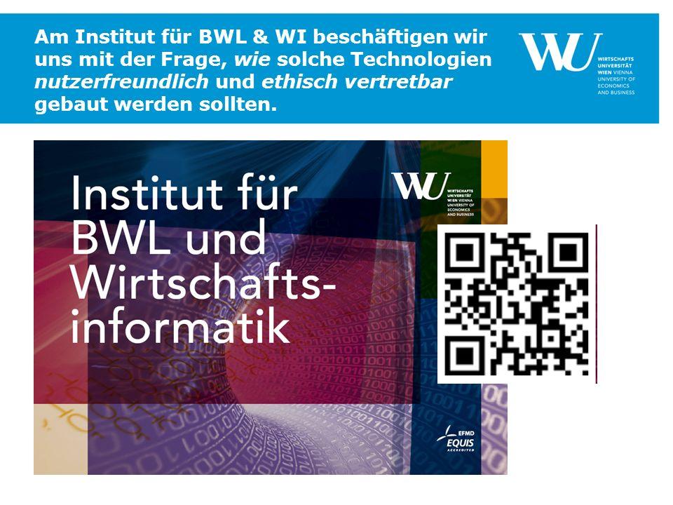 Am Institut für BWL & WI beschäftigen wir uns mit der Frage, wie solche Technologien nutzerfreundlich und ethisch vertretbar gebaut werden sollten.