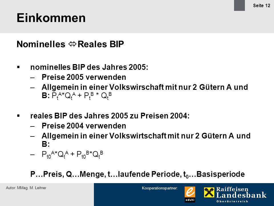Kooperationspartner: Autor: MMag. M. Leitner Seite 12 Einkommen Nominelles Reales BIP nominelles BIP des Jahres 2005: –Preise 2005 verwenden –Allgemei