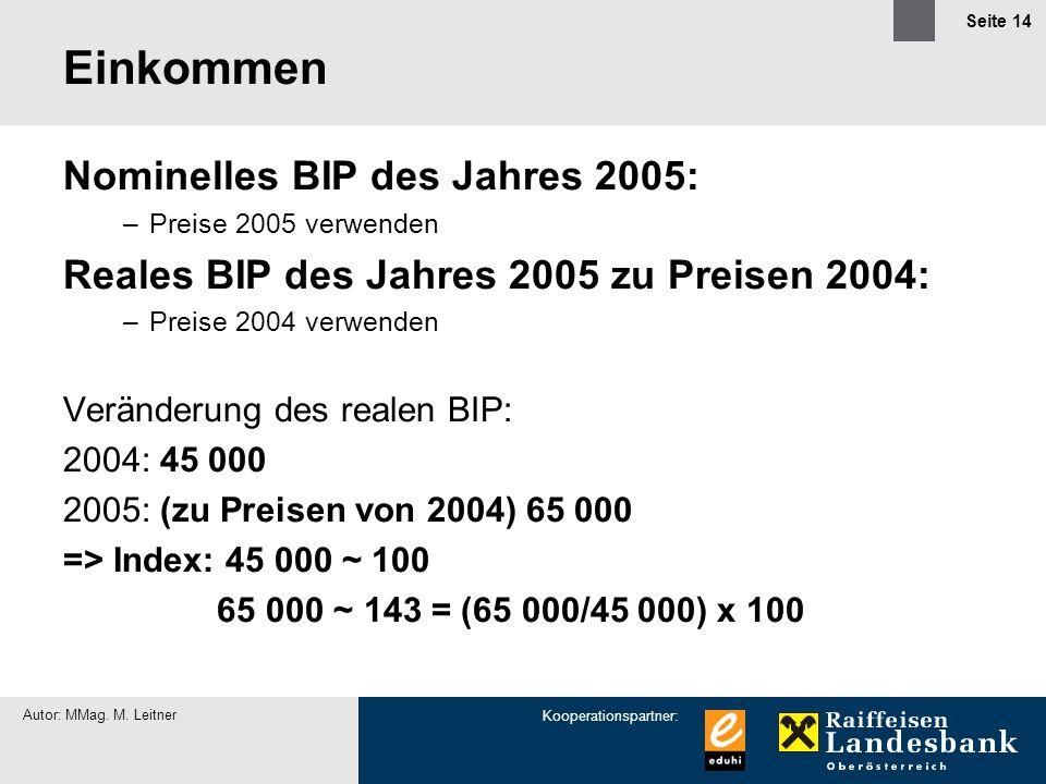Kooperationspartner: Autor: MMag. M. Leitner Seite 14 Einkommen Nominelles BIP des Jahres 2005: –Preise 2005 verwenden Reales BIP des Jahres 2005 zu P