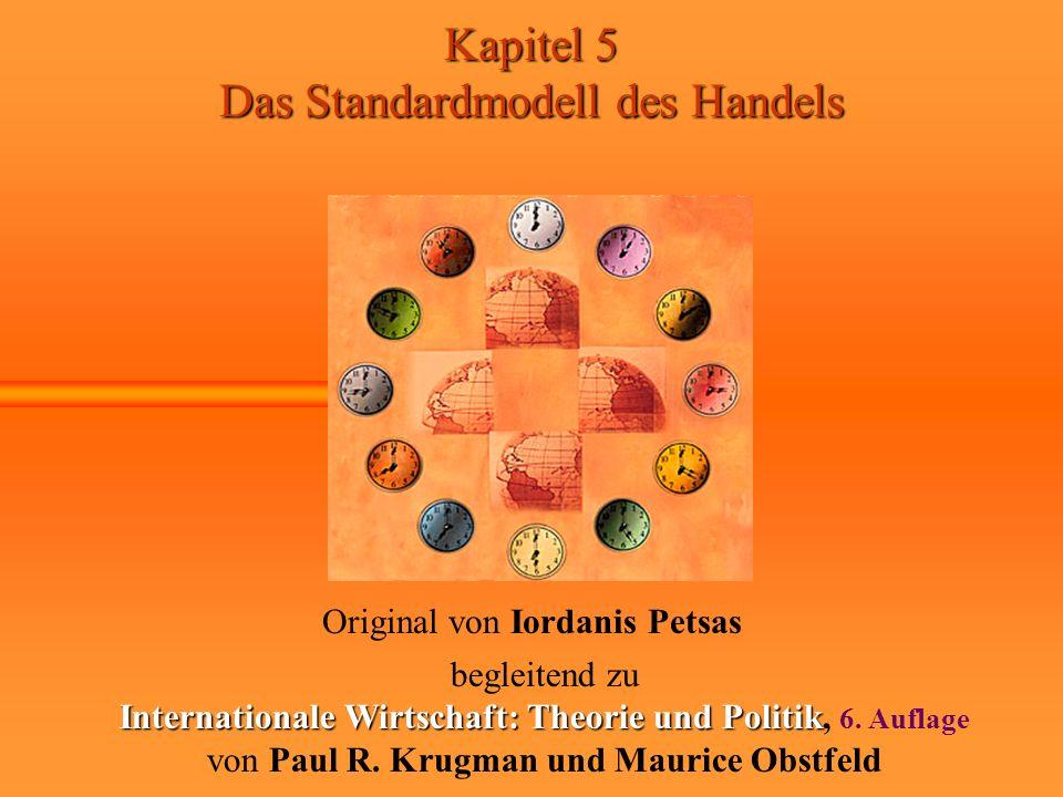 Kapitel 5 Das Standardmodell des Handels Original von Iordanis Petsas begleitend zu Internationale Wirtschaft: Theorie und Politik Internationale Wirt