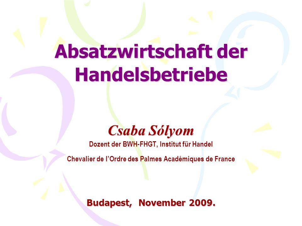 Absatzwirtschaft der Handelsbetriebe Csaba Sólyom Budapest, November 2009. Absatzwirtschaft der Handelsbetriebe Csaba Sólyom Dozent der BWH-FHGT, Inst