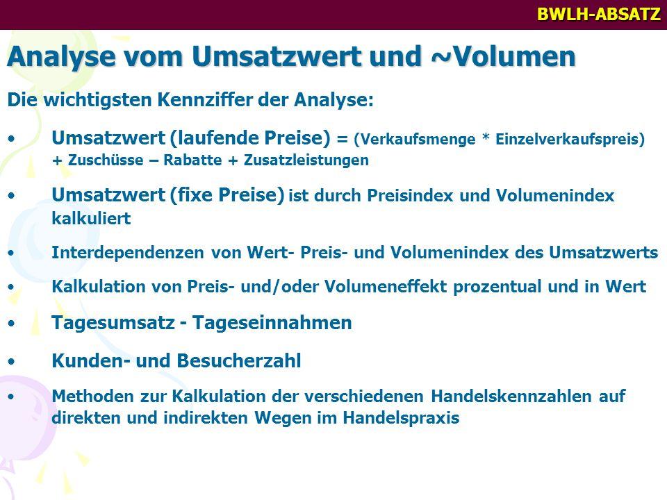 BWLH-ABSATZ Analyse vom Umsatzwert und ~Volumen Die wichtigsten Kennziffer der Analyse: Umsatzwert (laufende Preise) = (Verkaufsmenge * Einzelverkaufs