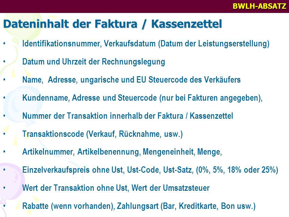BWLH-ABSATZ Dateninhalt der Faktura / Kassenzettel Identifikationsnummer, Verkaufsdatum (Datum der Leistungserstellung) Datum und Uhrzeit der Rechnung