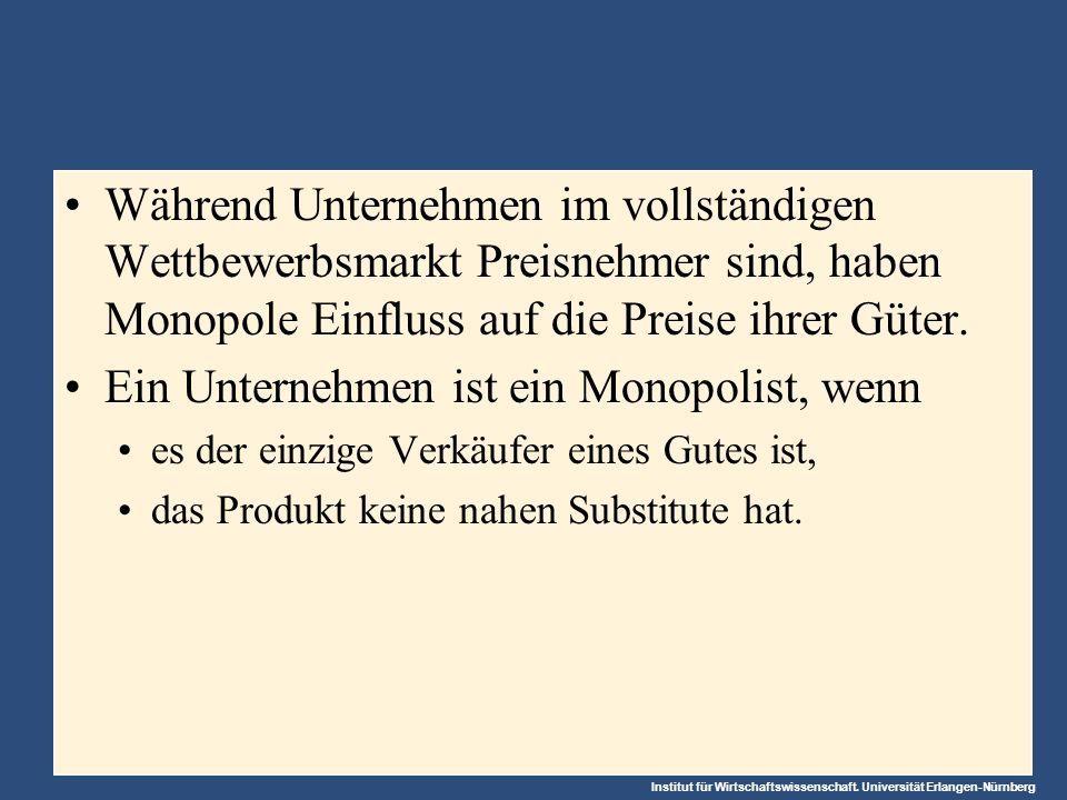 Institut für Wirtschaftswissenschaft. Universität Erlangen-Nürnberg Während Unternehmen im vollständigen Wettbewerbsmarkt Preisnehmer sind, haben Mono
