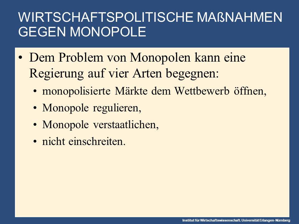 Institut für Wirtschaftswissenschaft. Universität Erlangen-Nürnberg WIRTSCHAFTSPOLITISCHE MAßNAHMEN GEGEN MONOPOLE Dem Problem von Monopolen kann eine