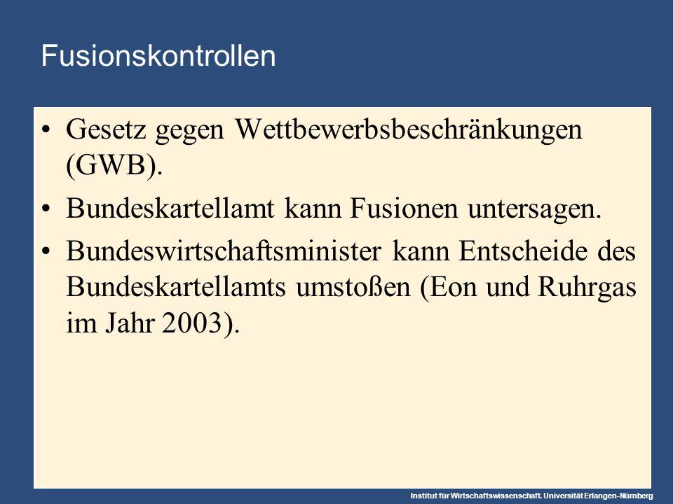 Institut für Wirtschaftswissenschaft. Universität Erlangen-Nürnberg Fusionskontrollen Gesetz gegen Wettbewerbsbeschränkungen (GWB). Bundeskartellamt k