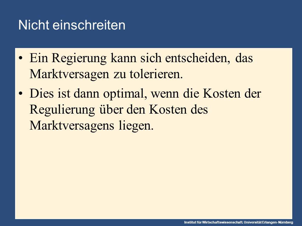 Institut für Wirtschaftswissenschaft. Universität Erlangen-Nürnberg Nicht einschreiten Ein Regierung kann sich entscheiden, das Marktversagen zu toler