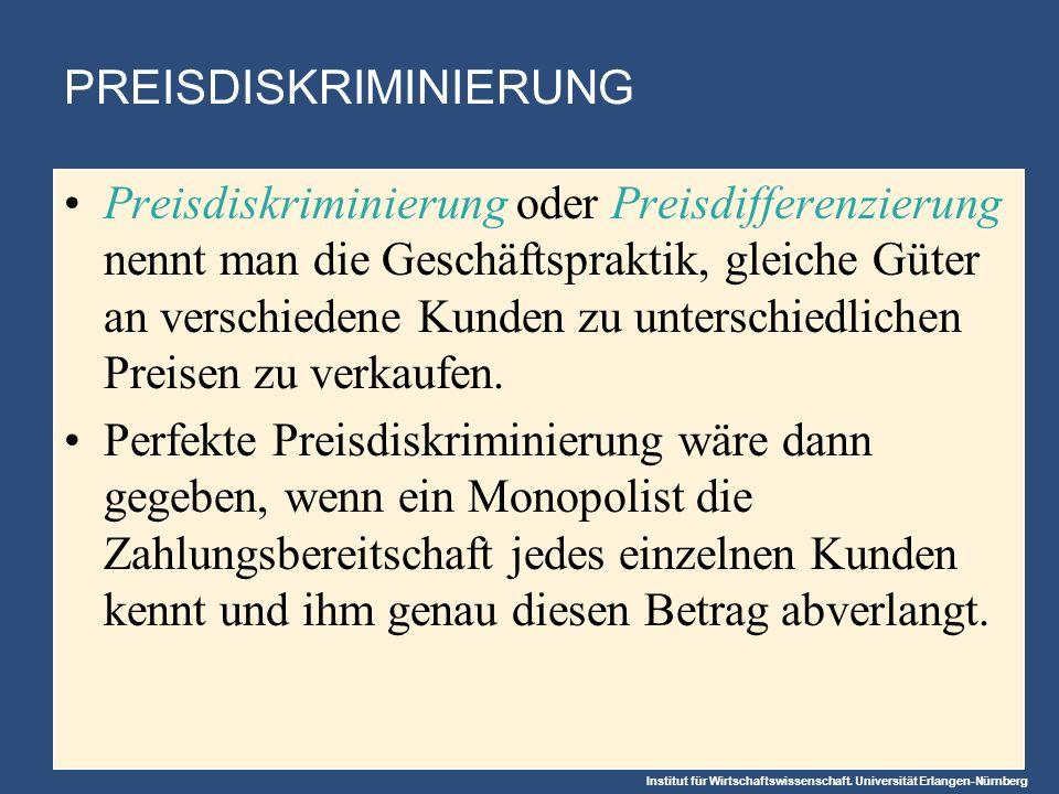 Institut für Wirtschaftswissenschaft. Universität Erlangen-Nürnberg PREISDISKRIMINIERUNG Preisdiskriminierung oder Preisdifferenzierung nennt man die
