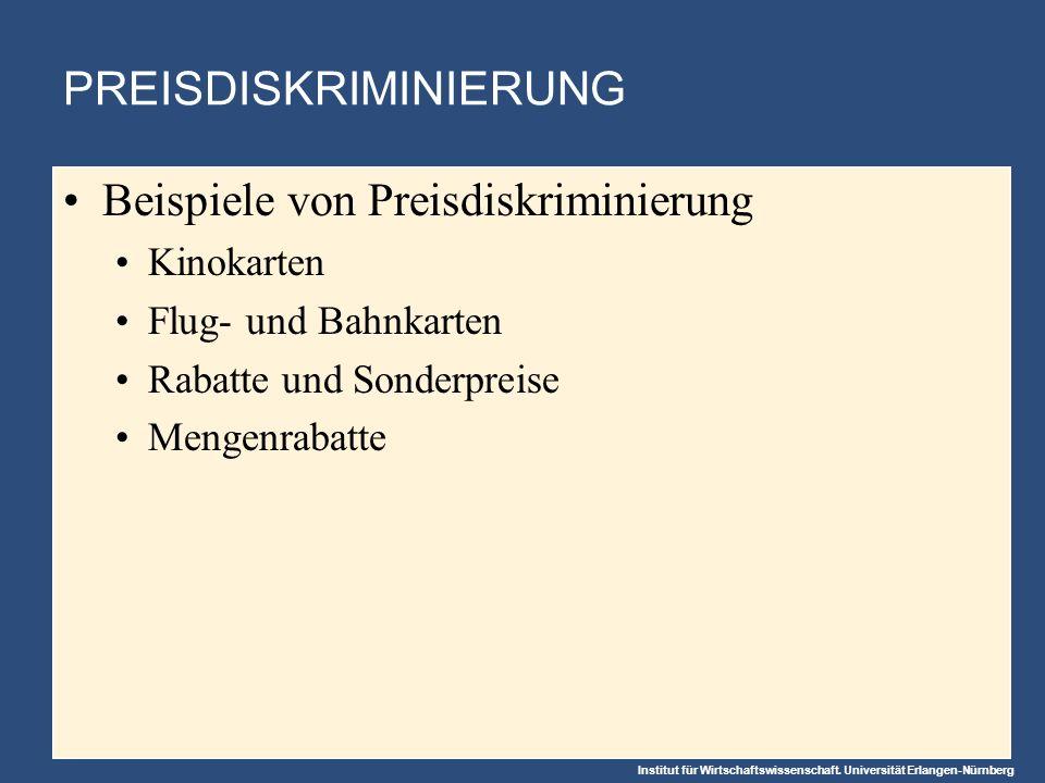 Institut für Wirtschaftswissenschaft. Universität Erlangen-Nürnberg PREISDISKRIMINIERUNG Beispiele von Preisdiskriminierung Kinokarten Flug- und Bahnk