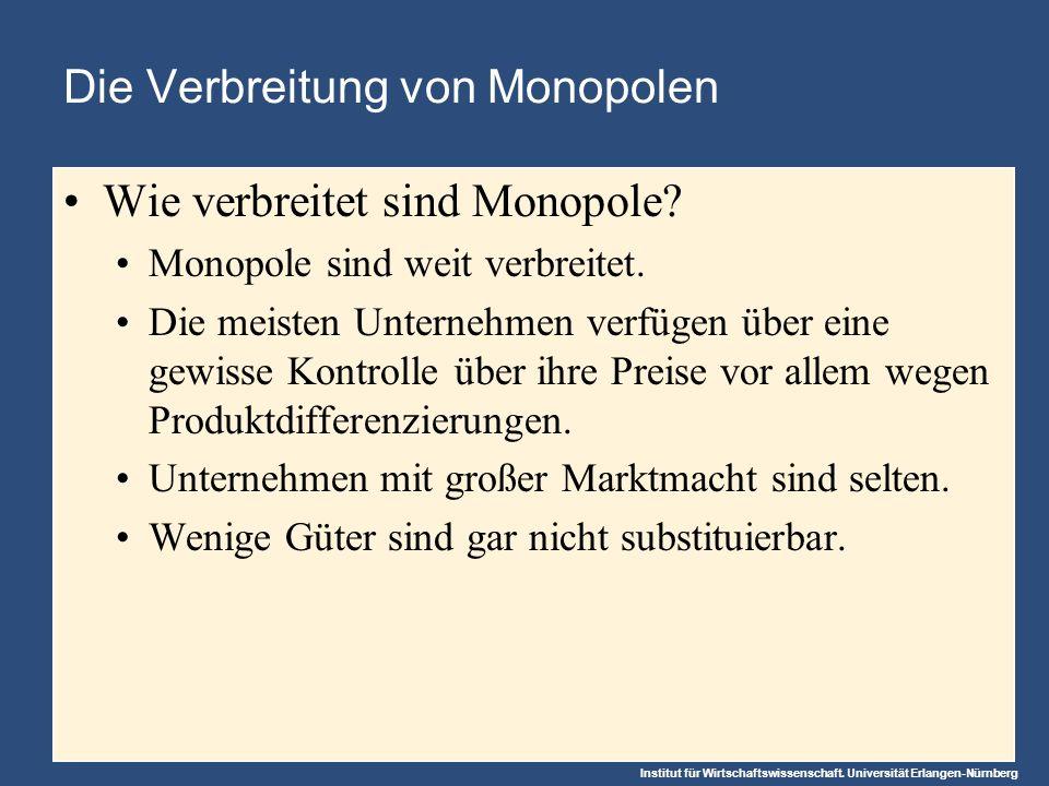 Institut für Wirtschaftswissenschaft. Universität Erlangen-Nürnberg Die Verbreitung von Monopolen Wie verbreitet sind Monopole? Monopole sind weit ver
