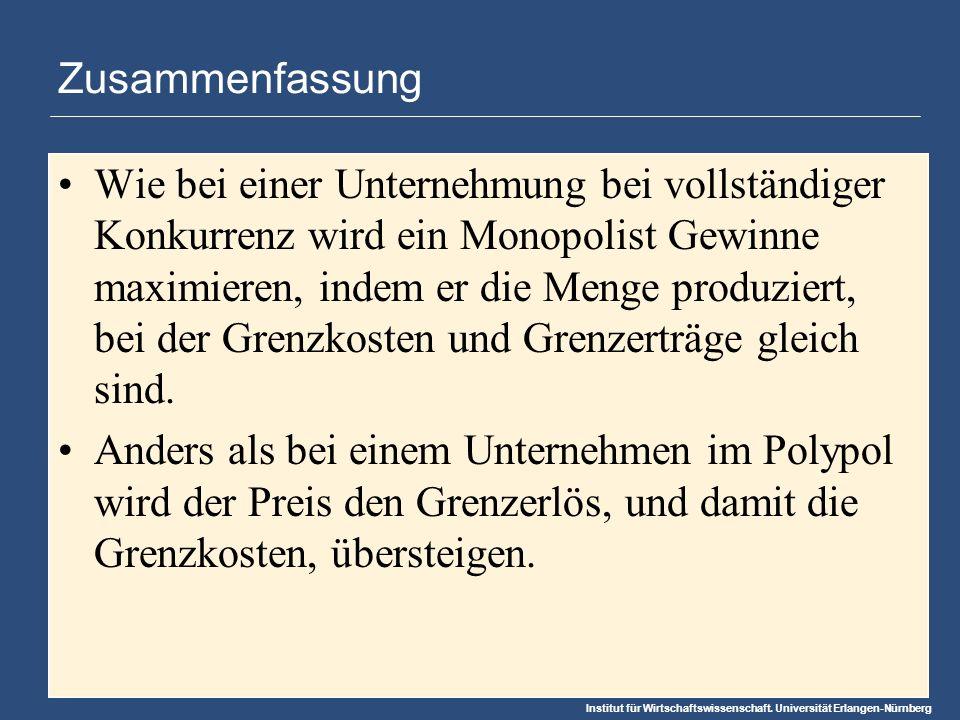 Institut für Wirtschaftswissenschaft. Universität Erlangen-Nürnberg Zusammenfassung Wie bei einer Unternehmung bei vollständiger Konkurrenz wird ein M