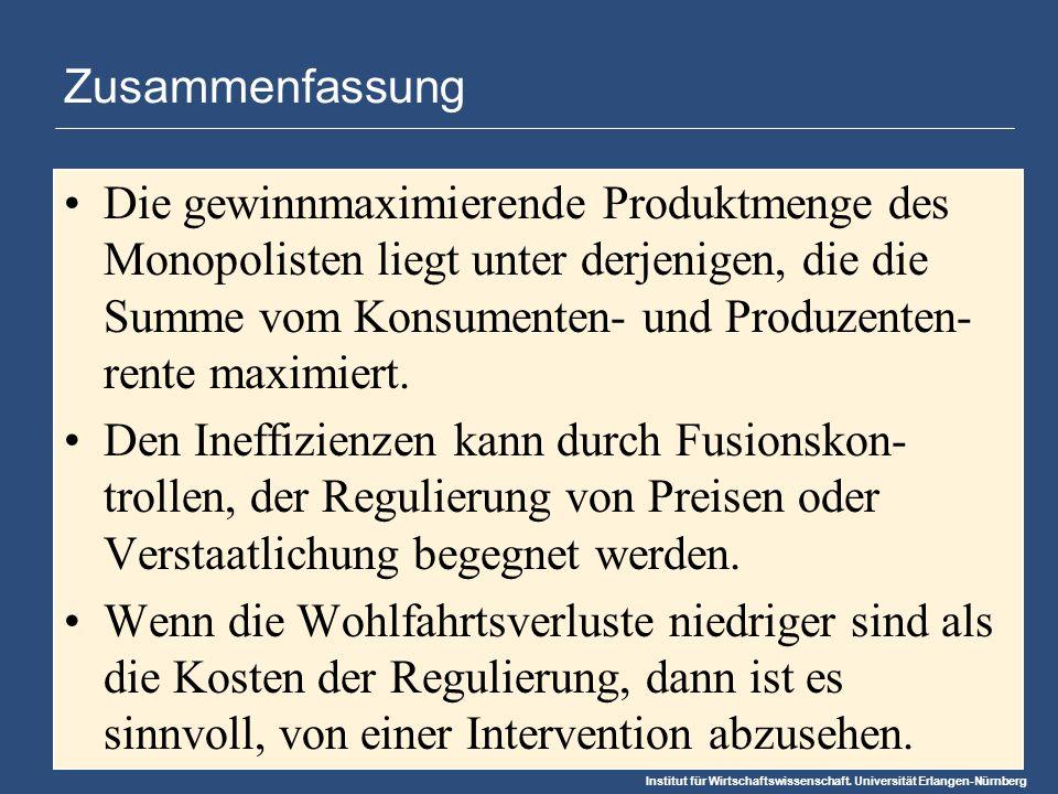 Institut für Wirtschaftswissenschaft. Universität Erlangen-Nürnberg Zusammenfassung Die gewinnmaximierende Produktmenge des Monopolisten liegt unter d