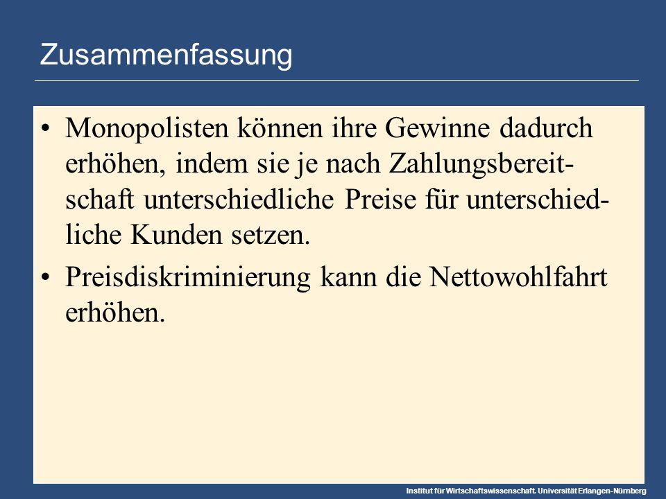 Institut für Wirtschaftswissenschaft. Universität Erlangen-Nürnberg Zusammenfassung Monopolisten können ihre Gewinne dadurch erhöhen, indem sie je nac