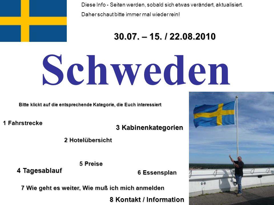 1 Fahrstrecke 1 Fahrstrecke Schweden 2 Hotelübersicht 2 Hotelübersicht 5 Preise 5 Preise 7 Wie geht es weiter, Wie muß ich mich anmelden 7 Wie geht es