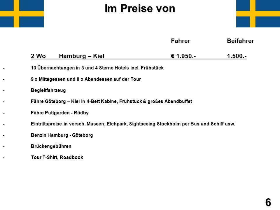 6 Im Preise von Im Preise von FahrerBeifahrer FahrerBeifahrer 2 WoHamburg – Kiel 1.950.-1.500.- -13 Übernachtungen in 3 und 4 Sterne Hotels incl. Früh