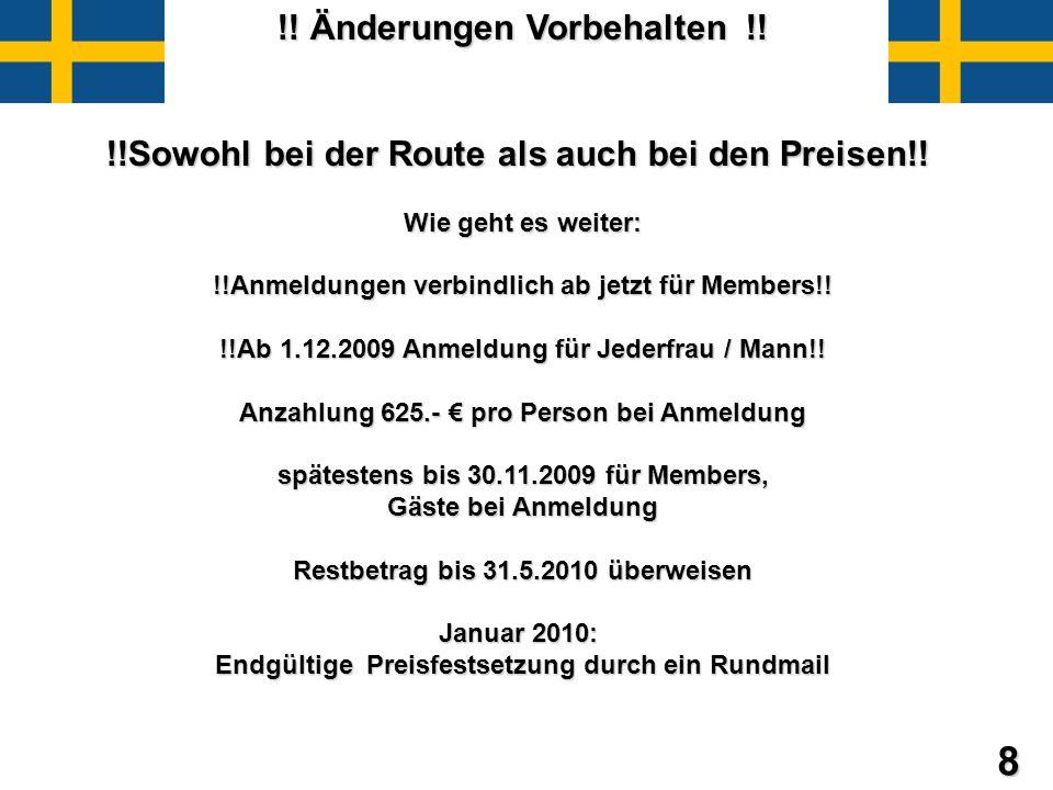 8 !! Änderungen Vorbehalten !! !!Sowohl bei der Route als auch bei den Preisen!! Wie geht es weiter: !!Anmeldungen verbindlich ab jetzt für Members!!