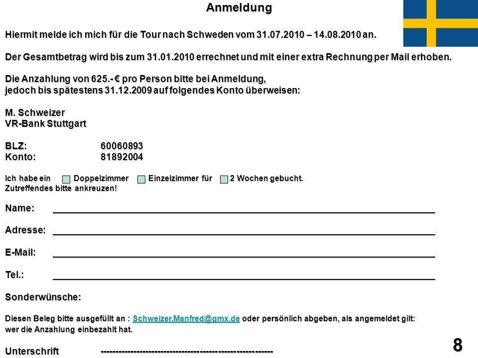 8 Anmeldung Hiermit melde ich mich für die Tour nach Schweden vom 31.07.2010 – 14.08.2010 an. Hiermit melde ich mich für die Tour nach Schweden vom 31
