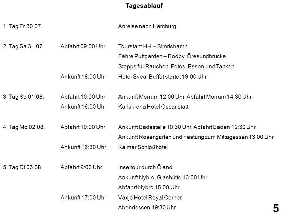 5Tagesablauf 1. Tag Fr 30.07.Anreise nach Hamburg 2. Tag Sa 31.07.Abfahrt 09:00 Uhr Tourstart: HH – Simrishamn Fähre Puttgarden – Rödby, Öresundbrücke