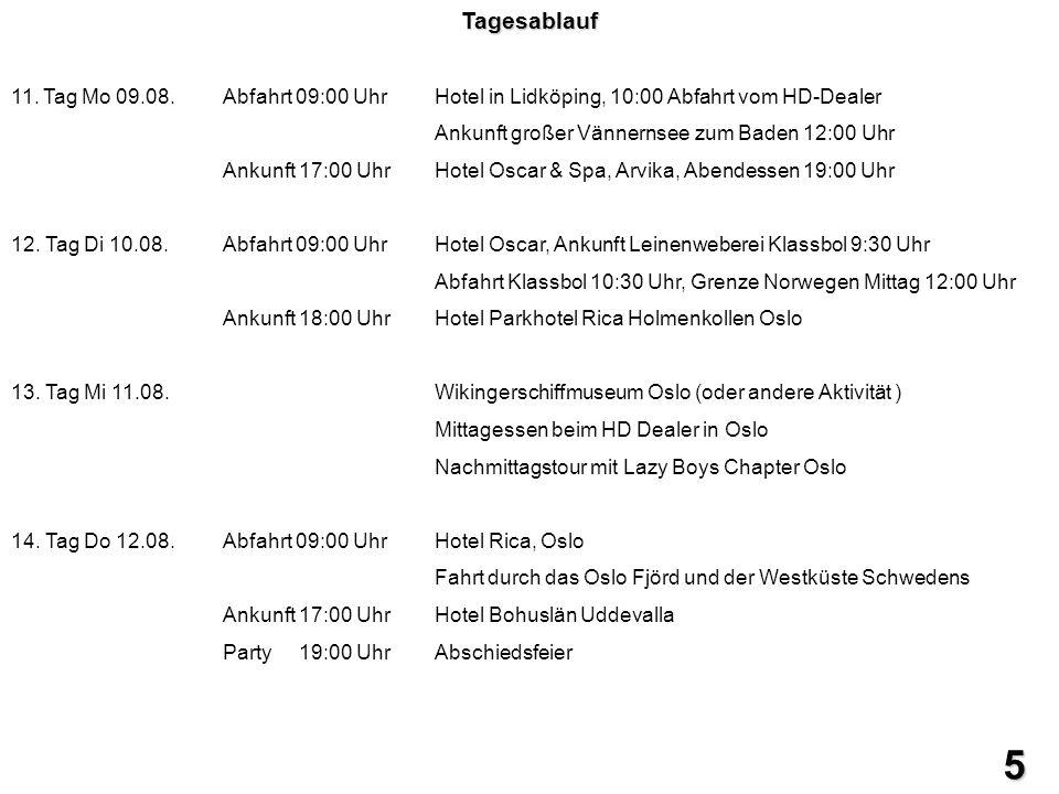 5Tagesablauf 11. Tag Mo 09.08.Abfahrt 09:00 UhrHotel in Lidköping, 10:00 Abfahrt vom HD-Dealer Ankunft großer Vännernsee zum Baden 12:00 Uhr Ankunft 1