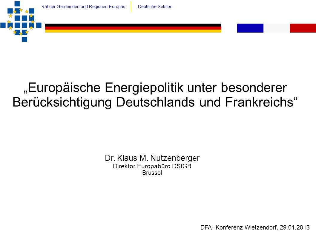 Europäische Energiepolitik unter besonderer Berücksichtigung Deutschlands und Frankreichs Dr. Klaus M. Nutzenberger Direktor Europabüro DStGB Brüssel