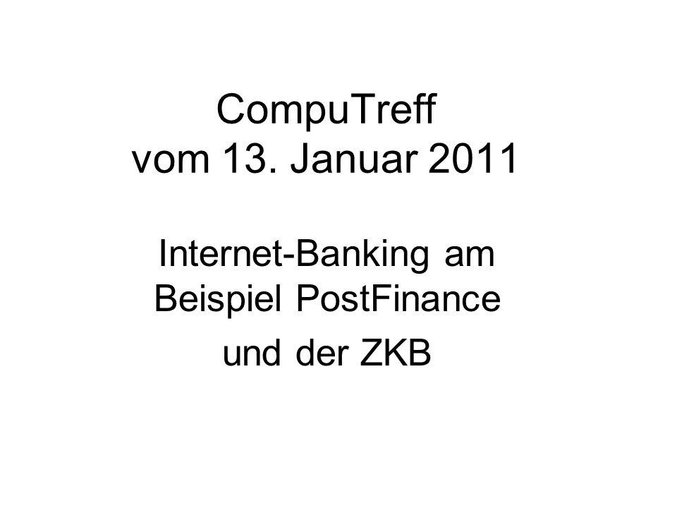 CompuTreff vom 13. Januar 2011 Internet-Banking am Beispiel PostFinance und der ZKB