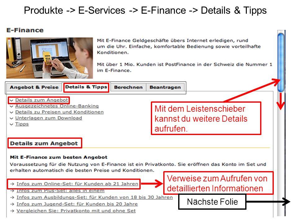 Produkte -> E-Services -> E-Finance -> Details & Tipps Mit dem Leistenschieber kannst du weitere Details aufrufen.