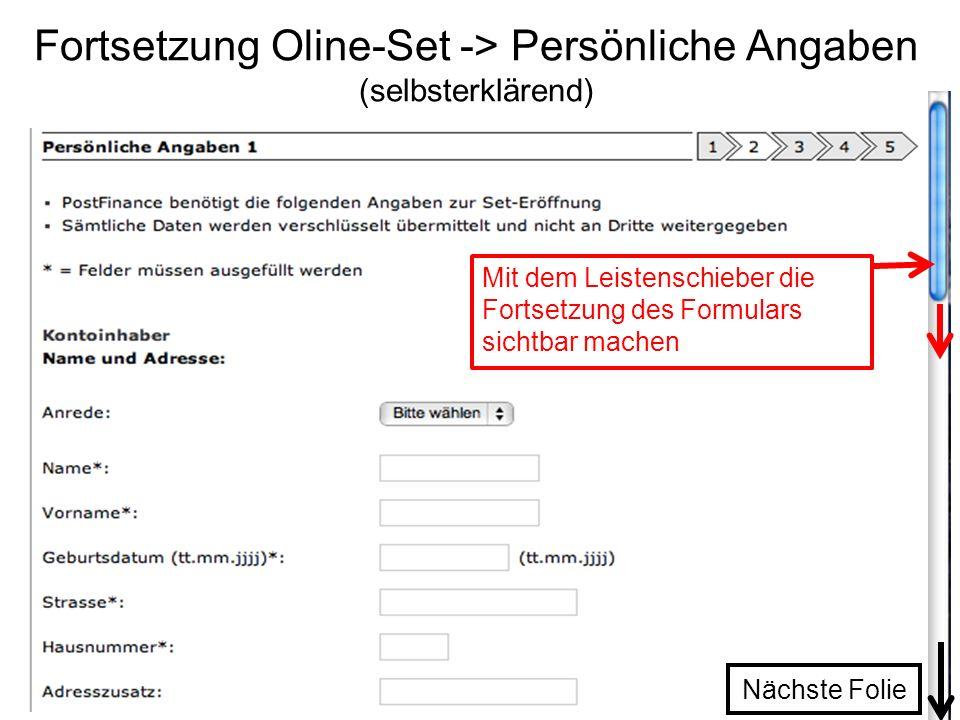 Fortsetzung Oline-Set -> Persönliche Angaben (selbsterklärend) Mit dem Leistenschieber die Fortsetzung des Formulars sichtbar machen Nächste Folie