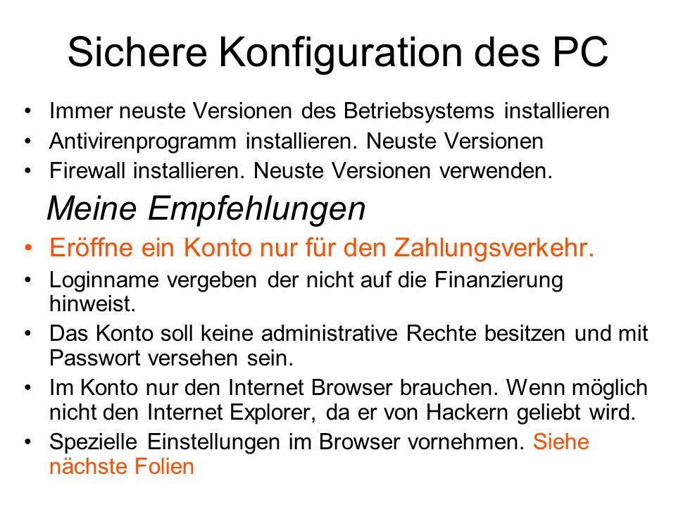 Sichere Konfiguration des PC Immer neuste Versionen des Betriebsystems installieren Antivirenprogramm installieren.