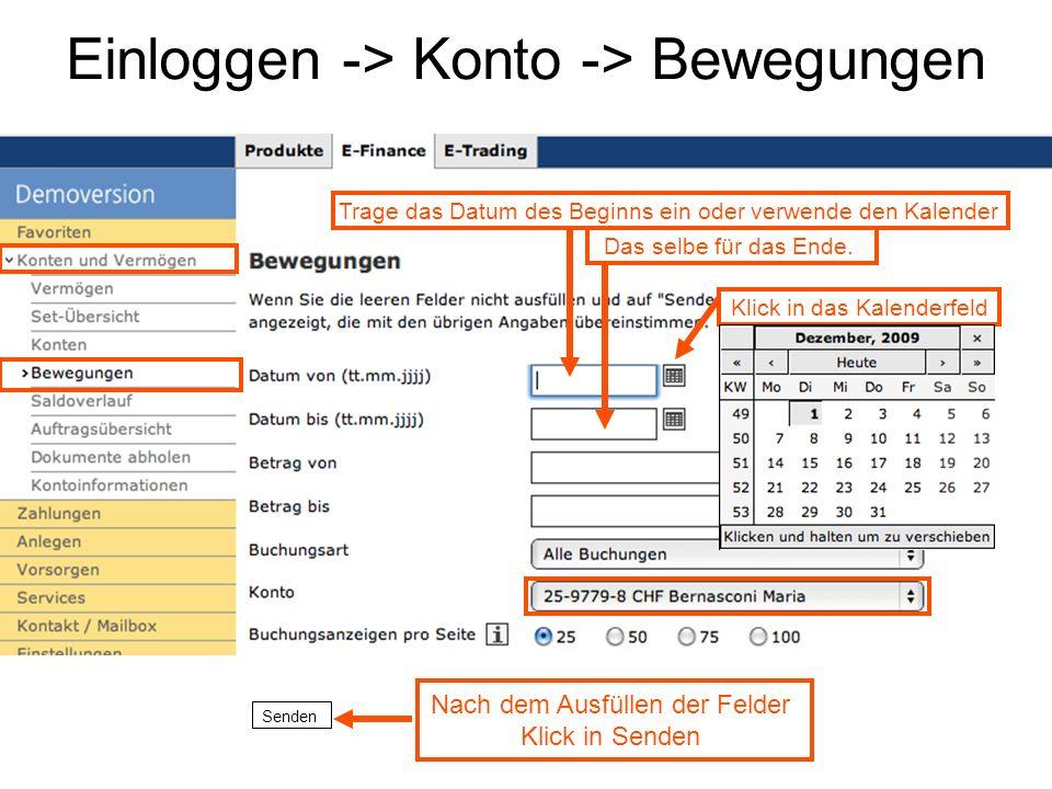 Einloggen -> Konto -> Bewegungen Klick in das Kalenderfeld Trage das Datum des Beginns ein oder verwende den Kalender Nach dem Ausfüllen der Felder Klick in Senden Das selbe für das Ende.