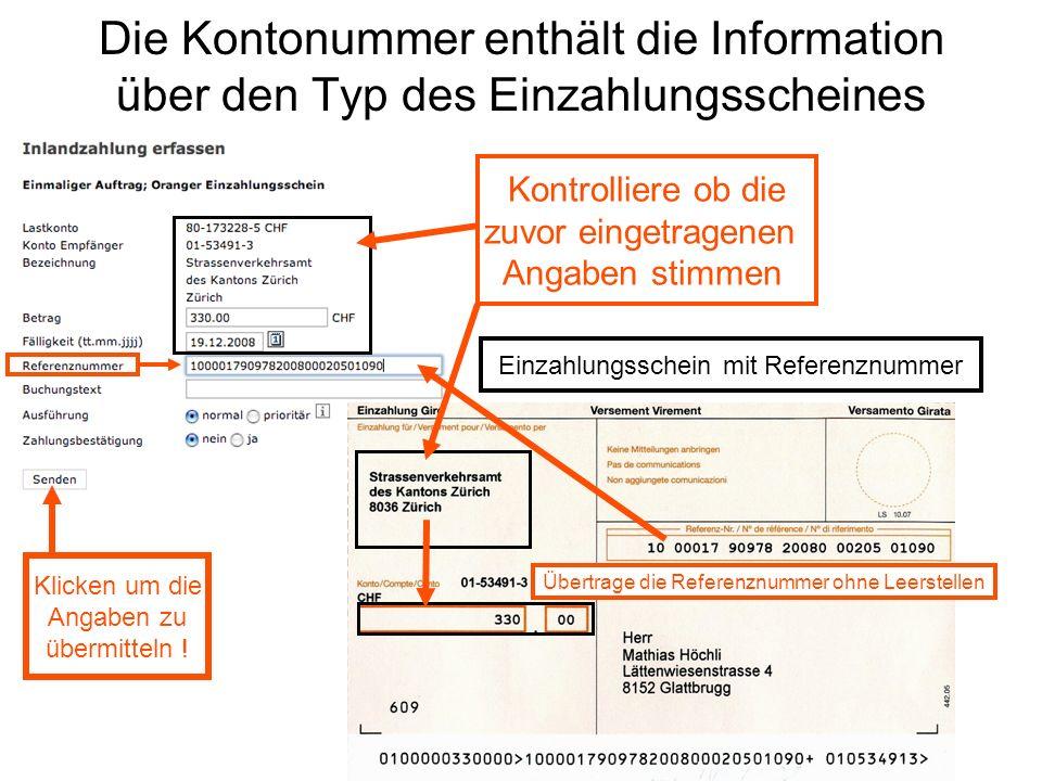 Die Kontonummer enthält die Information über den Typ des Einzahlungsscheines Kontrolliere ob die zuvor eingetragenen Angaben stimmen Übertrage die Referenznummer ohne Leerstellen Klicken um die Angaben zu übermitteln .