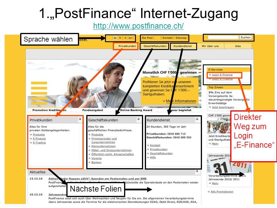 1.PostFinance Internet-Zugang http://www.postfinance.ch/ http://www.postfinance.ch/ Direkter Weg zum Login E-Finance Sprache wählen Nächste Folien