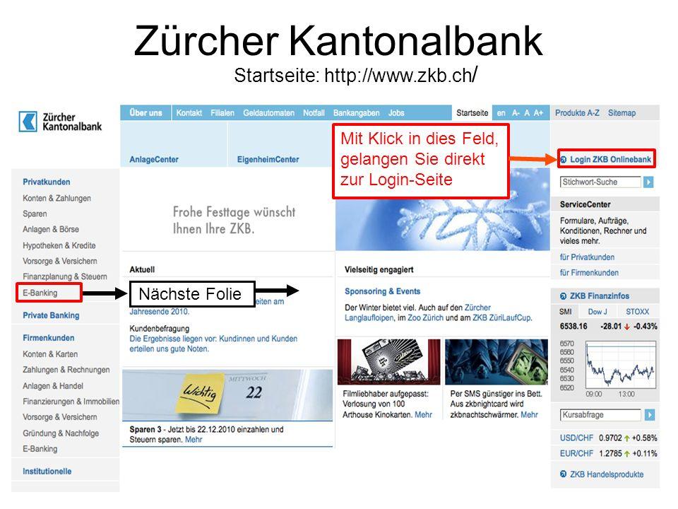 Zürcher Kantonalbank Startseite: http://www.zkb.ch / Nächste Folie Mit Klick in dies Feld, gelangen Sie direkt zur Login-Seite